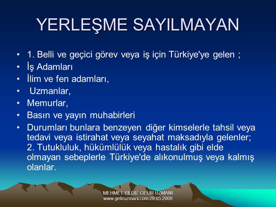 MEHMET YILDIZ GELİR UZMANI www.geliruzmani.com 29.05.2009 YERLEŞME SAYILMAYAN 1. Belli ve geçici görev veya iş için Türkiye'ye gelen ; İş Adamları İli