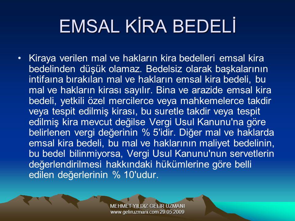 MEHMET YILDIZ GELİR UZMANI www.geliruzmani.com 29.05.2009 EMSAL KİRA BEDELİ Kiraya verilen mal ve hakların kira bedelleri emsal kira bedelinden düşük olamaz.