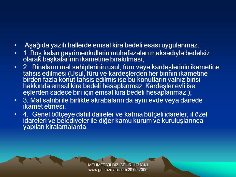 MEHMET YILDIZ GELİR UZMANI www.geliruzmani.com 29.05.2009 Aşağıda yazılı hallerde emsal kira bedeli esası uygulanmaz: 1. Boş kalan gayrimenkullerin mu