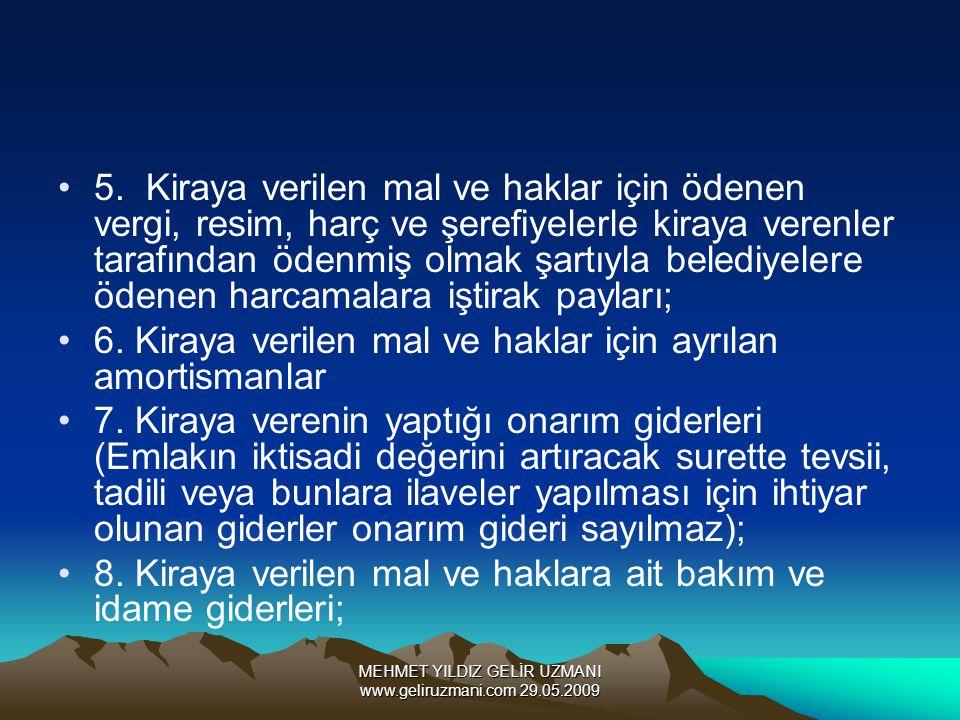 MEHMET YILDIZ GELİR UZMANI www.geliruzmani.com 29.05.2009 5. Kiraya verilen mal ve haklar için ödenen vergi, resim, harç ve şerefiyelerle kiraya veren
