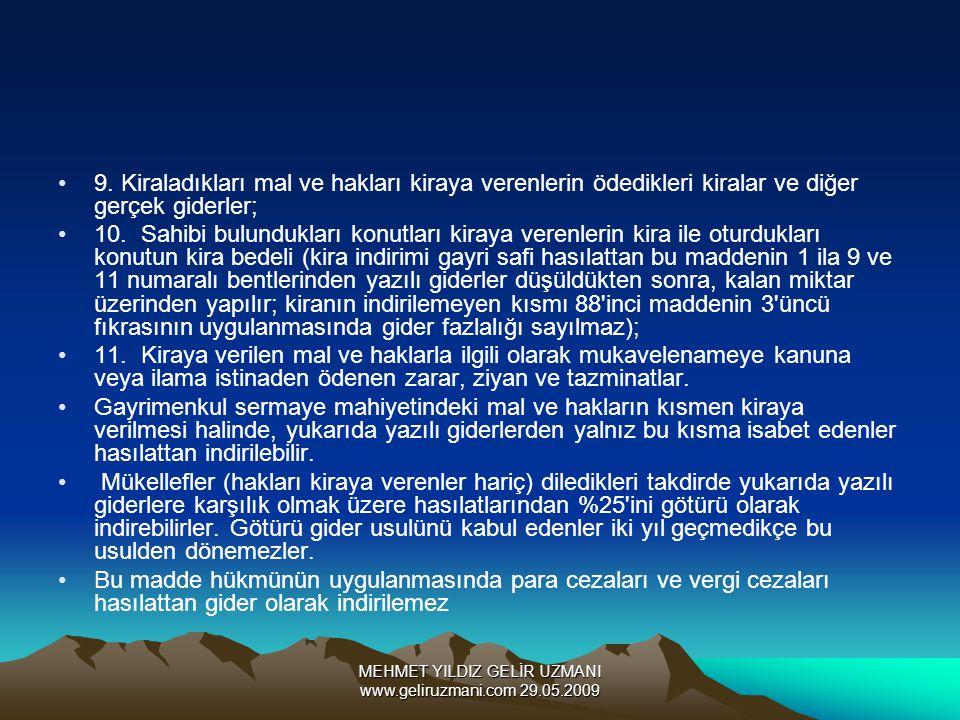 MEHMET YILDIZ GELİR UZMANI www.geliruzmani.com 29.05.2009 9. Kiraladıkları mal ve hakları kiraya verenlerin ödedikleri kiralar ve diğer gerçek giderle