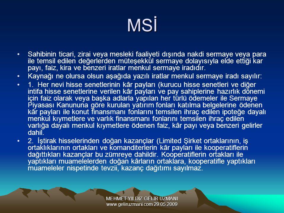 MEHMET YILDIZ GELİR UZMANI www.geliruzmani.com 29.05.2009 MSİ Sahibinin ticari, zirai veya mesleki faaliyeti dışında nakdi sermaye veya para ile temsi