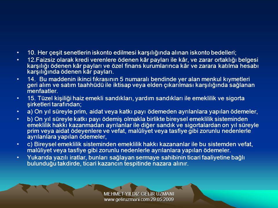 MEHMET YILDIZ GELİR UZMANI www.geliruzmani.com 29.05.2009 10. Her çeşit senetlerin iskonto edilmesi karşılığında alınan iskonto bedelleri; 12.Faizsiz