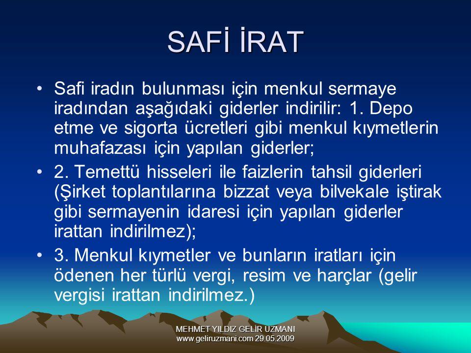 MEHMET YILDIZ GELİR UZMANI www.geliruzmani.com 29.05.2009 SAFİ İRAT Safi iradın bulunması için menkul sermaye iradından aşağıdaki giderler indirilir: