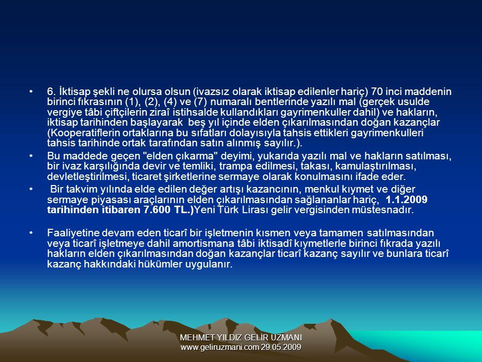 MEHMET YILDIZ GELİR UZMANI www.geliruzmani.com 29.05.2009 6. İktisap şekli ne olursa olsun (ivazsız olarak iktisap edilenler hariç) 70 inci maddenin b