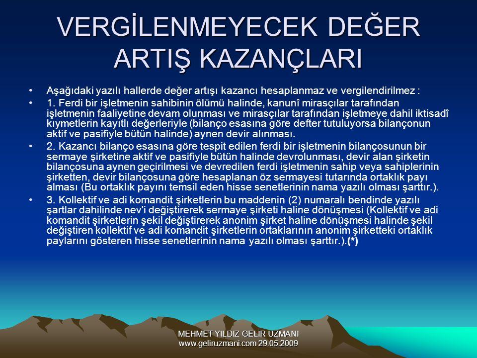 MEHMET YILDIZ GELİR UZMANI www.geliruzmani.com 29.05.2009 VERGİLENMEYECEK DEĞER ARTIŞ KAZANÇLARI Aşağıdaki yazılı hallerde değer artışı kazancı hesaplanmaz ve vergilendirilmez : 1.