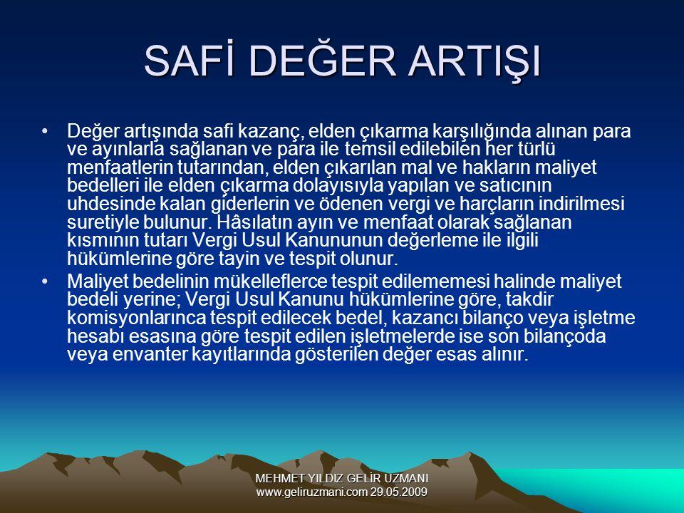 MEHMET YILDIZ GELİR UZMANI www.geliruzmani.com 29.05.2009 SAFİ DEĞER ARTIŞI Değer artışında safi kazanç, elden çıkarma karşılığında alınan para ve ayı