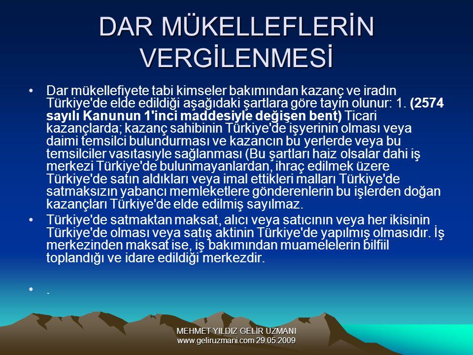 MEHMET YILDIZ GELİR UZMANI www.geliruzmani.com 29.05.2009 DAR MÜKELLEFLERİN VERGİLENMESİ Dar mükellefiyete tabi kimseler bakımından kazanç ve iradın T