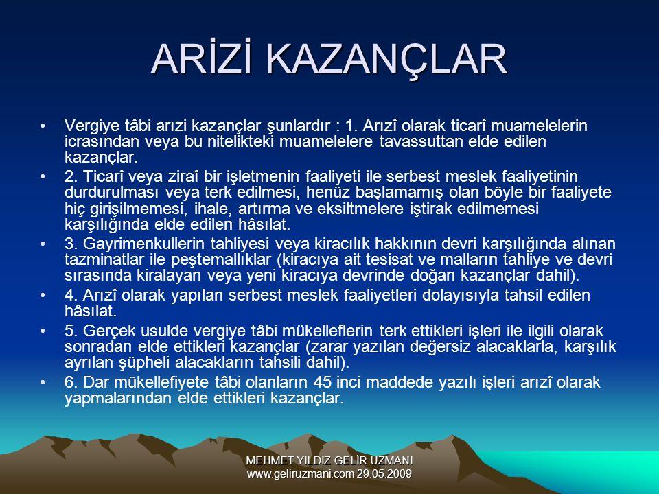 MEHMET YILDIZ GELİR UZMANI www.geliruzmani.com 29.05.2009 ARİZİ KAZANÇLAR Vergiye tâbi arızi kazançlar şunlardır : 1. Arızî olarak ticarî muamelelerin