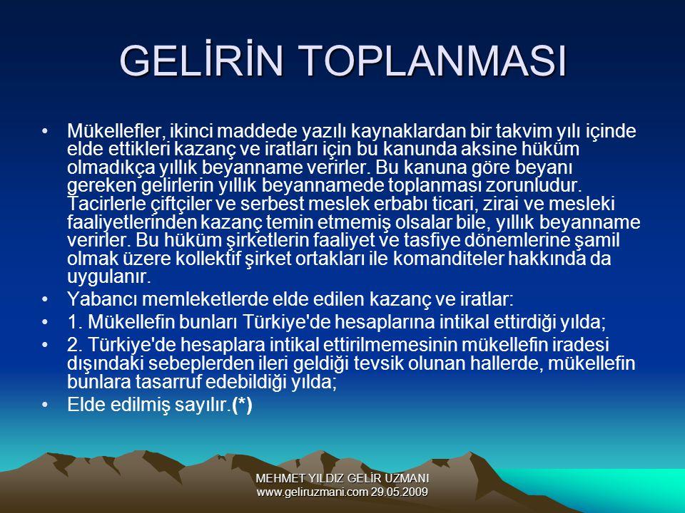 MEHMET YILDIZ GELİR UZMANI www.geliruzmani.com 29.05.2009 GELİRİN TOPLANMASI Mükellefler, ikinci maddede yazılı kaynaklardan bir takvim yılı içinde el