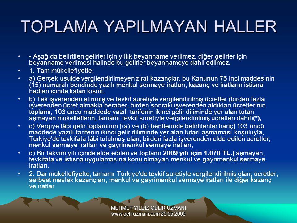 MEHMET YILDIZ GELİR UZMANI www.geliruzmani.com 29.05.2009 TOPLAMA YAPILMAYAN HALLER - Aşağıda belirtilen gelirler için yıllık beyanname verilmez, diğer gelirler için beyanname verilmesi halinde bu gelirler beyannameye dahil edilmez.