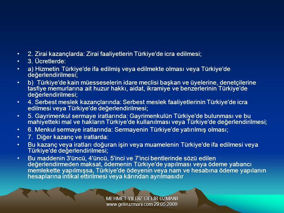 MEHMET YILDIZ GELİR UZMANI www.geliruzmani.com 29.05.2009 2. Zirai kazançlarda: Zirai faaliyetlerin Türkiye'de icra edilmesi; 3. Ücretlerde: a) Hizmet