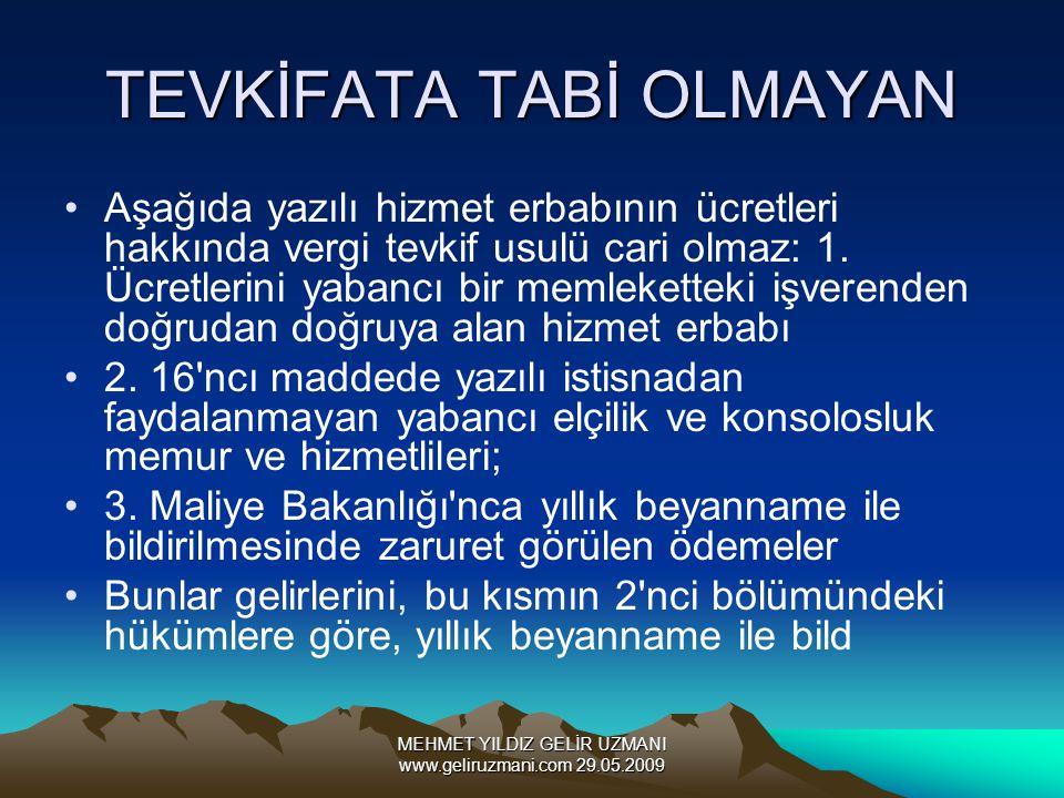 MEHMET YILDIZ GELİR UZMANI www.geliruzmani.com 29.05.2009 TEVKİFATA TABİ OLMAYAN Aşağıda yazılı hizmet erbabının ücretleri hakkında vergi tevkif usulü