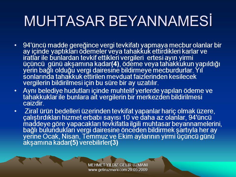 MEHMET YILDIZ GELİR UZMANI www.geliruzmani.com 29.05.2009 MUHTASAR BEYANNAMESİ 94'üncü madde gereğince vergi tevkifatı yapmaya mecbur olanlar bir ay i