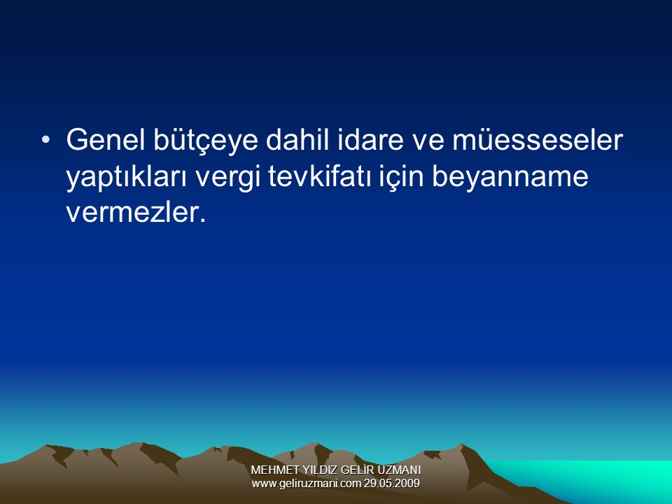 MEHMET YILDIZ GELİR UZMANI www.geliruzmani.com 29.05.2009 Genel bütçeye dahil idare ve müesseseler yaptıkları vergi tevkifatı için beyanname vermezler