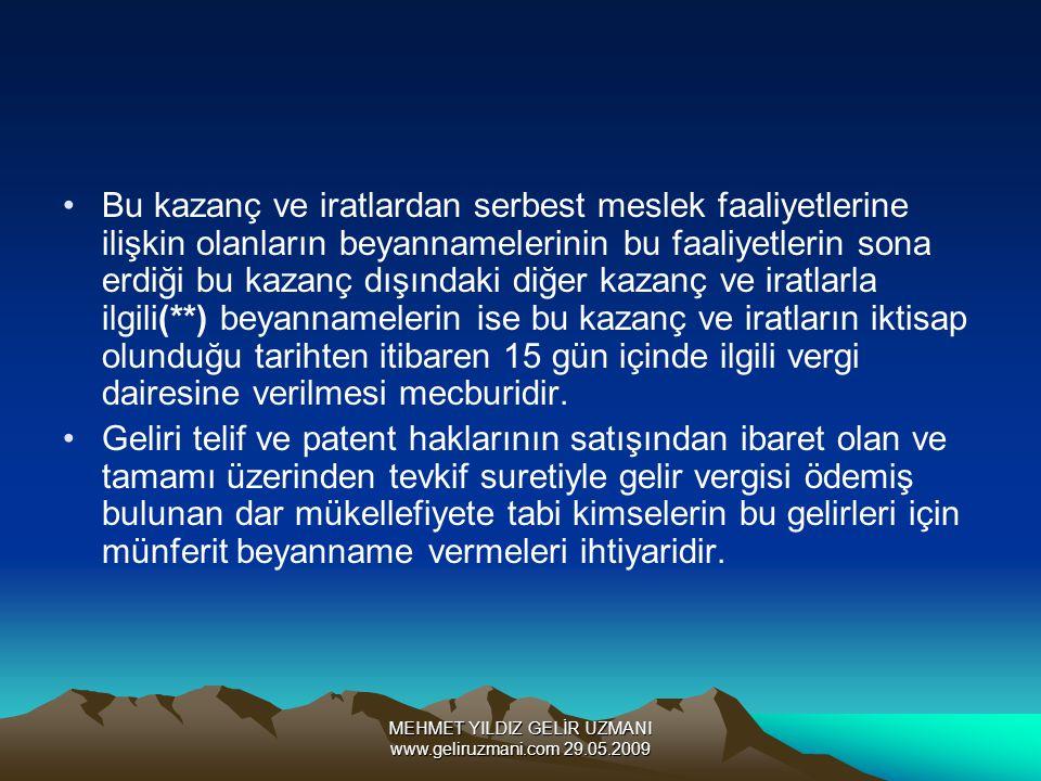 MEHMET YILDIZ GELİR UZMANI www.geliruzmani.com 29.05.2009 Bu kazanç ve iratlardan serbest meslek faaliyetlerine ilişkin olanların beyannamelerinin bu
