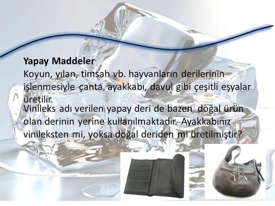 Yapay Maddeler Koyun, yılan, timsah vb. hayvanların derilerinin işlenmesiyle çanta, ayakkabı, davul gibi çeşitli eşyalar üretilir. Vinileks adı verile