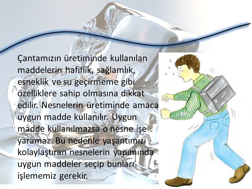 Çantamızın üretiminde kullanılan maddelerin hafiflik, sağlamlık, esneklik ve su geçirmeme gibi özelliklere sahip olmasına dikkat edilir. Nesnelerin ür