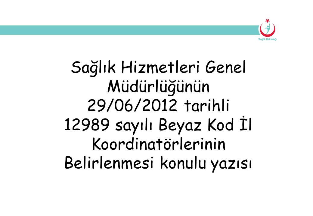 Sağlık Hizmetleri Genel Müdürlüğünün 29/06/2012 tarihli 12989 sayılı Beyaz Kod İl Koordinatörlerinin Belirlenmesi konulu yazısı