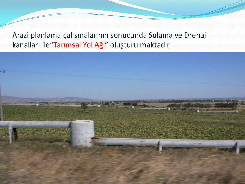 """Arazi planlama çalışmalarının sonucunda Sulama ve Drenaj kanalları ile""""Tarımsal Yol Ağı"""" oluşturulmaktadır"""