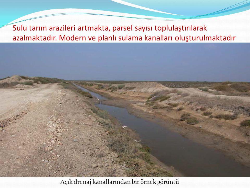 Sulu tarım arazileri artmakta, parsel sayısı toplulaştırılarak azalmaktadır. Modern ve planlı sulama kanalları oluşturulmaktadır Açık drenaj kanalları