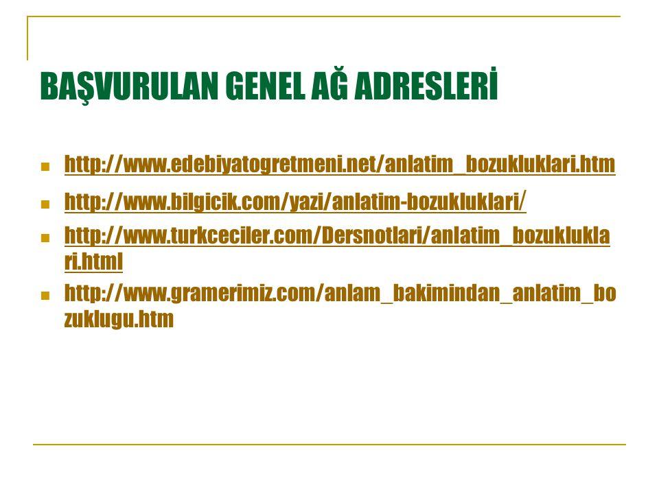 BAŞVURULAN GENEL AĞ ADRESLERİ http://www.edebiyatogretmeni.net/anlatim_bozukluklari.htm http://www.bilgicik.com/yazi/anlatim-bozukluklari / http://www