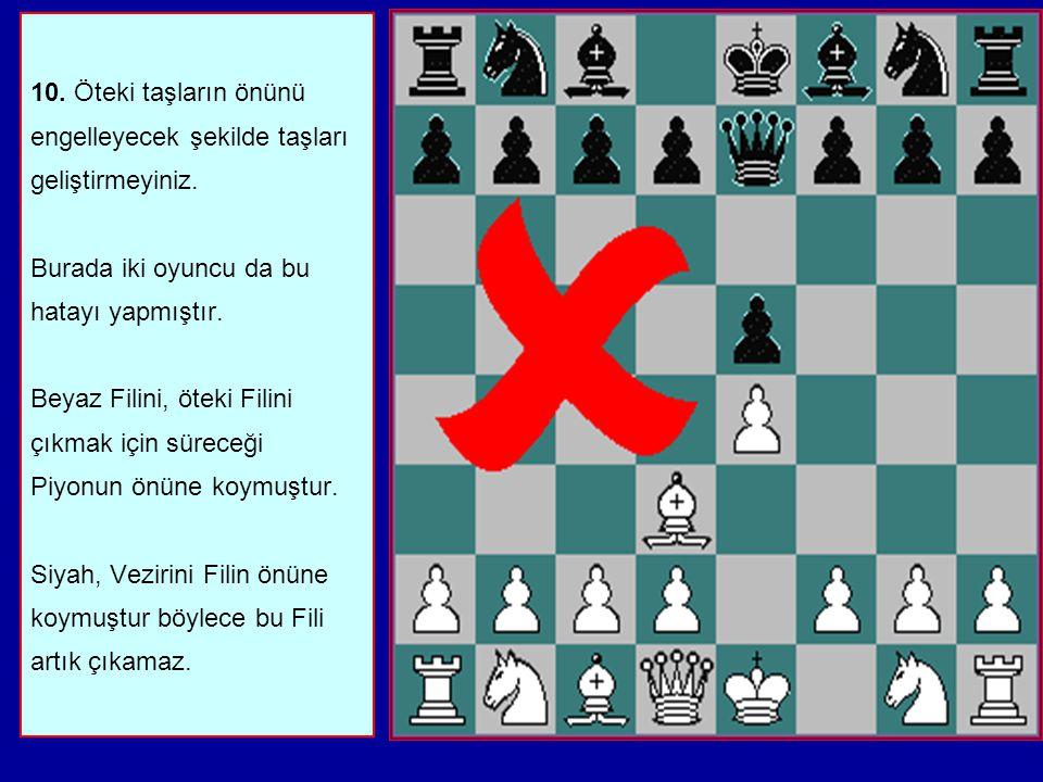 9. Açılışta iyi bir sebep olmadıkça aynı taşla iki kez oynamayın. Beyaz burada aynı taşla iki kez oynamıştır. Bir taşla ikinci kez oynamadan önce bütü
