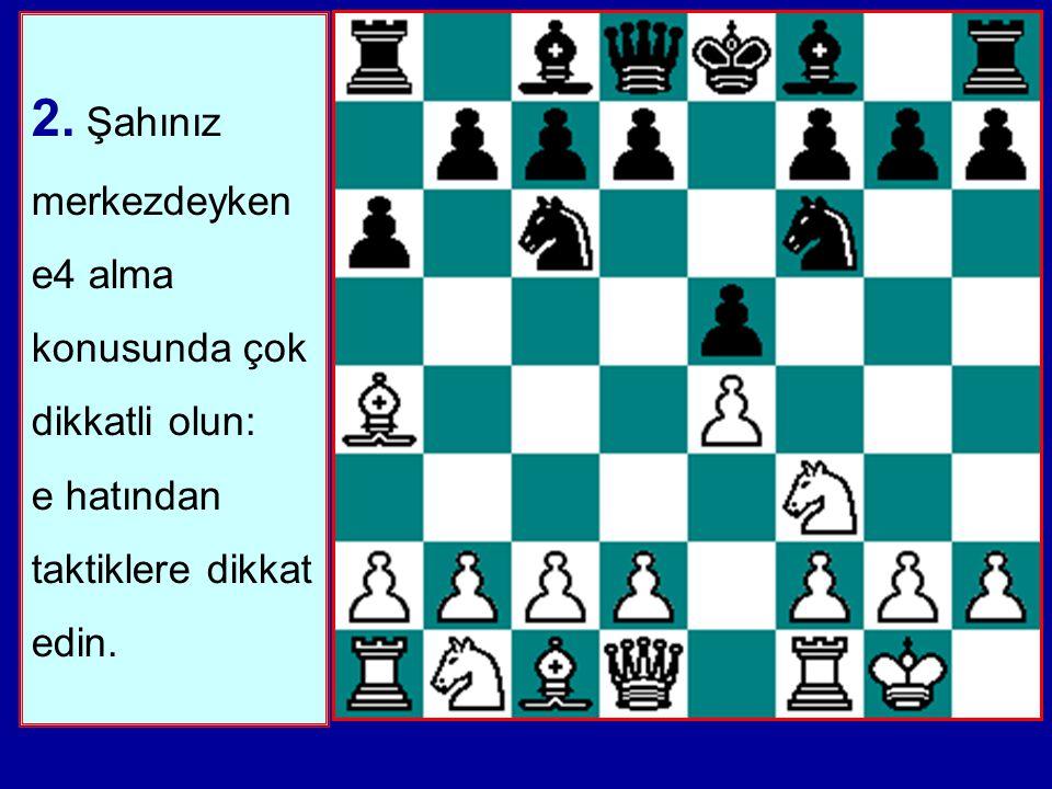 1. e Piyonunuzun her zaman korunmuş olmasına dikkat edin. Özellikle d7-d5 oynamak, Beyaz Fil b5 veya a4'deyken Af3-e5'e izin verir.