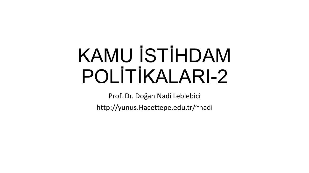 KAMU İSTİHDAM POLİTİKALARI-2 Prof. Dr. Doğan Nadi Leblebici http://yunus.Hacettepe.edu.tr/~nadi