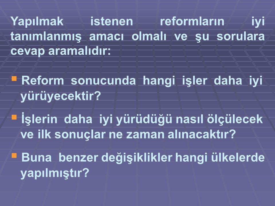 Yapılmak istenen reformların iyi tanımlanmış amacı olmalı ve şu sorulara cevap aramalıdır:  Reform sonucunda hangi işler daha iyi yürüyecektir.
