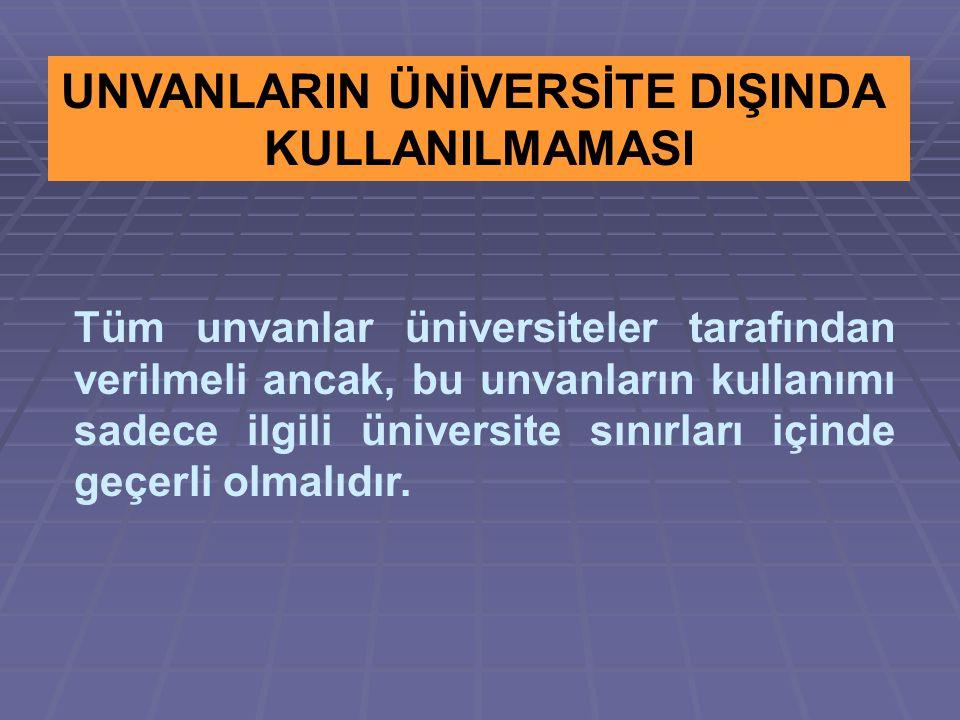 UNVANLARIN ÜNİVERSİTE DIŞINDA KULLANILMAMASI Tüm unvanlar üniversiteler tarafından verilmeli ancak, bu unvanların kullanımı sadece ilgili üniversite sınırları içinde geçerli olmalıdır.