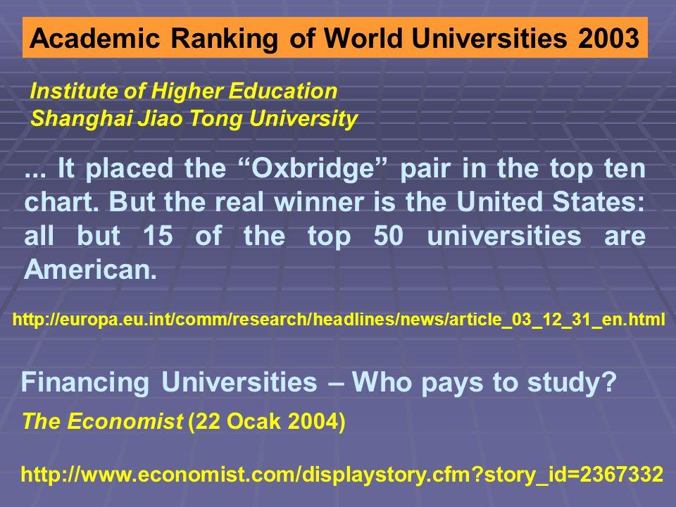 Financing Universities – Who pays to study? The Economist (22 Ocak 2004) http://www.economist.com/displaystory.cfm?story_id=2367332 http://europa.eu.i