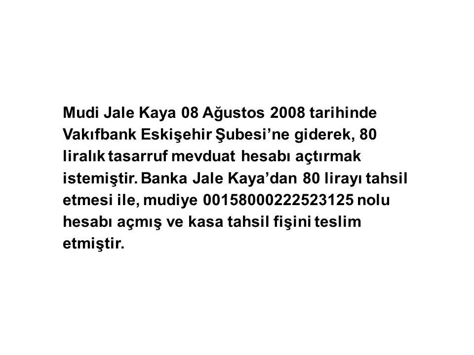 Mudi Jale Kaya 08 Ağustos 2008 tarihinde Vakıfbank Eskişehir Şubesi'ne giderek, 80 liralık tasarruf mevduat hesabı açtırmak istemiştir.