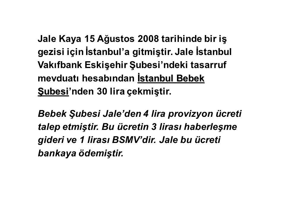 İstanbul Bebek Şubesi Jale Kaya 15 Ağustos 2008 tarihinde bir iş gezisi için İstanbul'a gitmiştir.