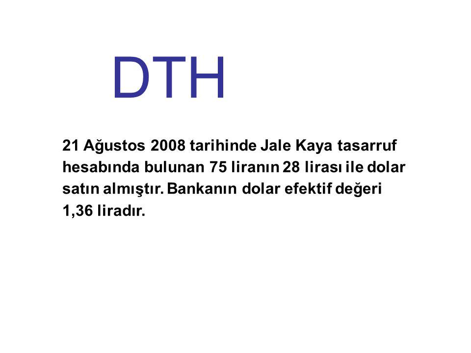 21 Ağustos 2008 tarihinde Jale Kaya tasarruf hesabında bulunan 75 liranın 28 lirası ile dolar satın almıştır.