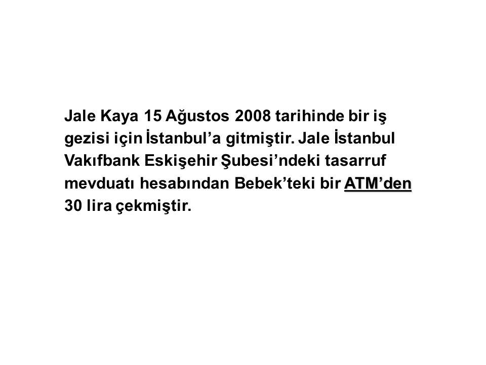ATM'den Jale Kaya 15 Ağustos 2008 tarihinde bir iş gezisi için İstanbul'a gitmiştir.