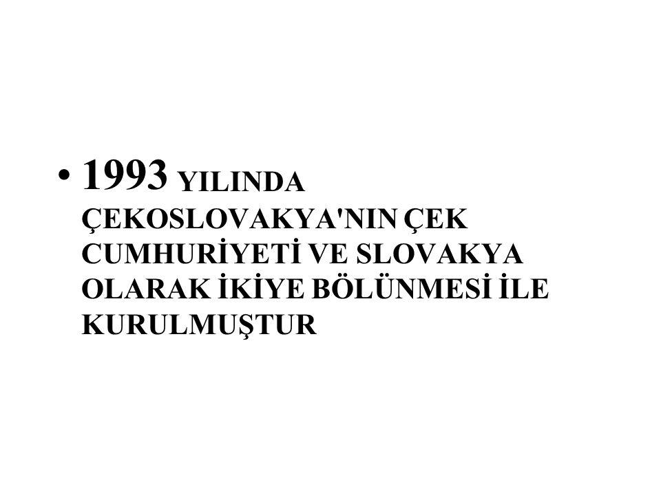 1993 YILINDA ÇEKOSLOVAKYA NIN ÇEK CUMHURİYETİ VE SLOVAKYA OLARAK İKİYE BÖLÜNMESİ İLE KURULMUŞTUR
