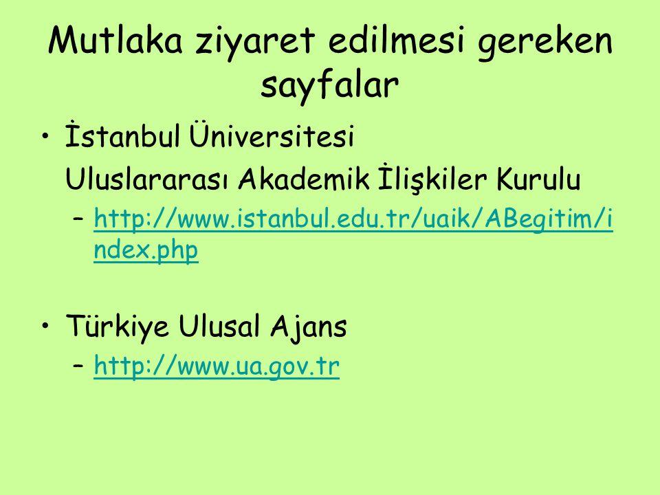 Mutlaka ziyaret edilmesi gereken sayfalar İstanbul Üniversitesi Uluslararası Akademik İlişkiler Kurulu –http://www.istanbul.edu.tr/uaik/ABegitim/i ndex.phphttp://www.istanbul.edu.tr/uaik/ABegitim/i ndex.php Türkiye Ulusal Ajans –http://www.ua.gov.trhttp://www.ua.gov.tr