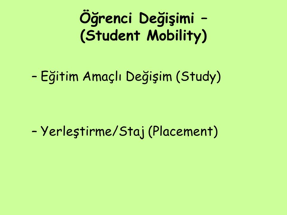 Öğrenci Değişimi – (Student Mobility) –Eğitim Amaçlı Değişim (Study) –Yerleştirme/Staj (Placement)