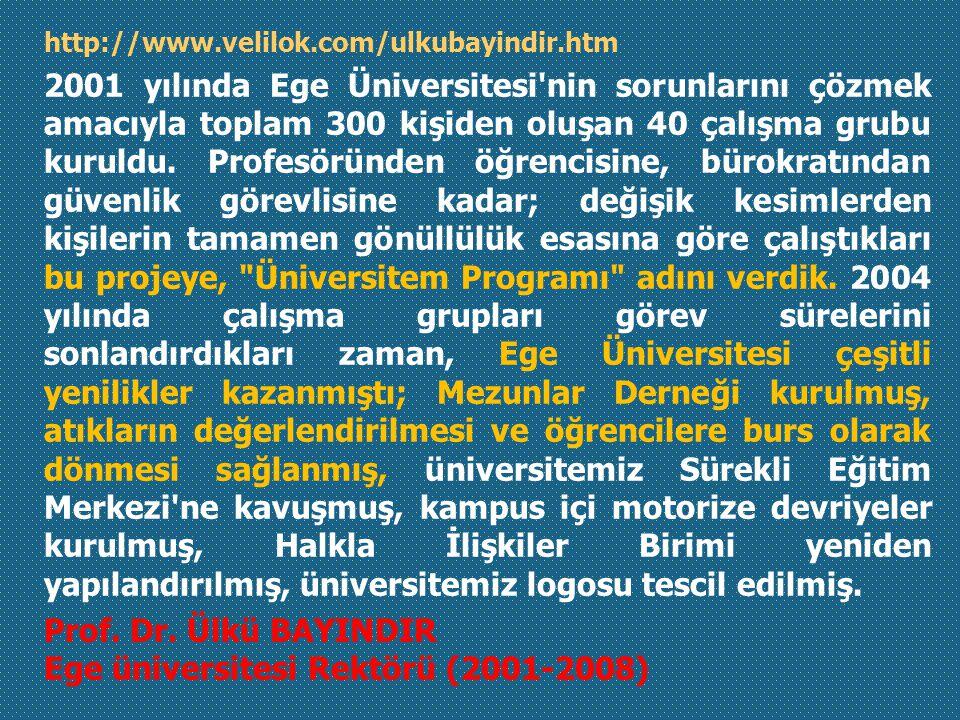 http://www.velilok.com/ulkubayindir.htm 2001 yılında Ege Üniversitesi nin sorunlarını çözmek amacıyla toplam 300 kişiden oluşan 40 çalışma grubu kuruldu.