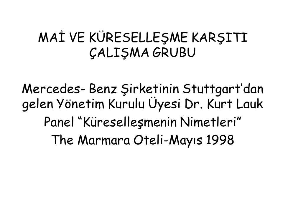 MAİ VE KÜRESELLEŞME KARŞITI ÇALIŞMA GRUBU Mercedes- Benz Şirketinin Stuttgart'dan gelen Yönetim Kurulu Üyesi Dr.