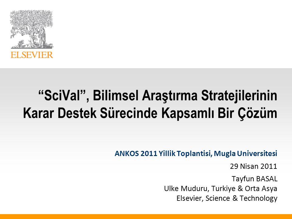 """""""SciVal"""", Bilimsel Araştırma Stratejilerinin Karar Destek Sürecinde Kapsamlı Bir Çözüm ANKOS 2011 Yillik Toplantisi, Mugla Universitesi 29 Nisan 2011"""