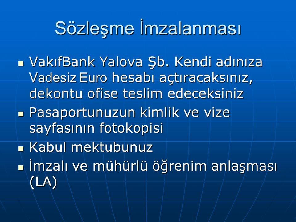 Sözleşme İmzalanması VakıfBank Yalova Şb. Kendi adınıza Vadesiz Euro hesabı açtıracaksınız, dekontu ofise teslim edeceksiniz VakıfBank Yalova Şb. Kend