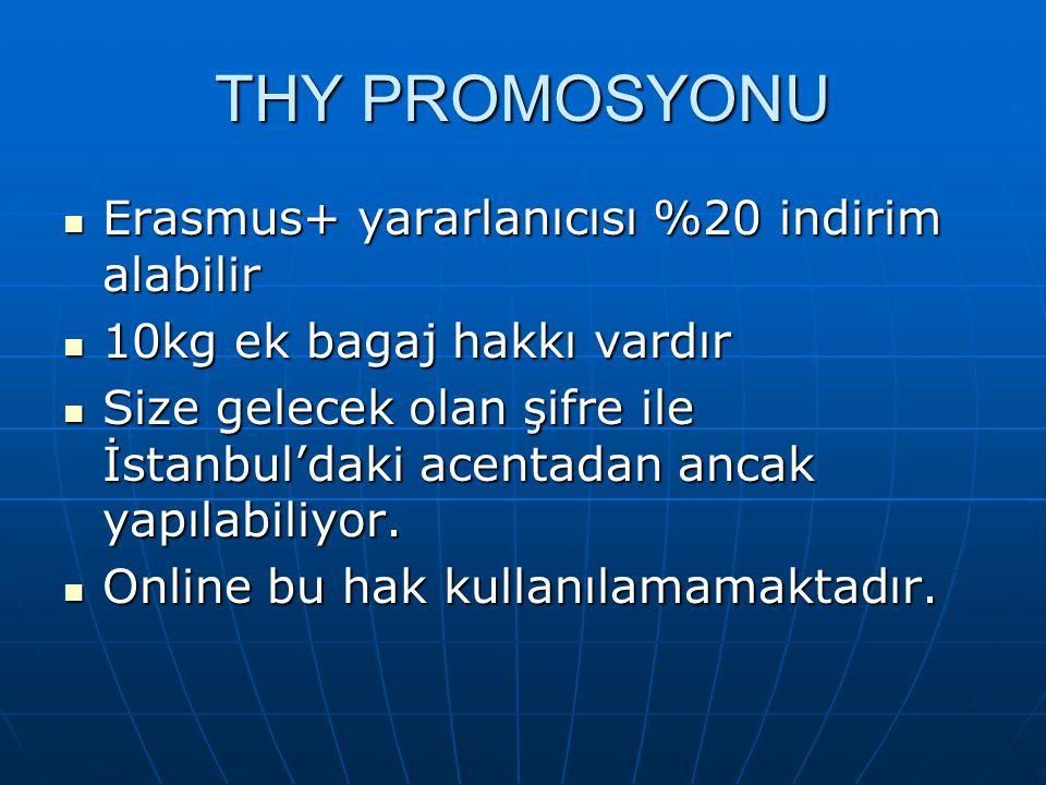 THY PROMOSYONU Erasmus+ yararlanıcısı %20 indirim alabilir Erasmus+ yararlanıcısı %20 indirim alabilir 10kg ek bagaj hakkı vardır 10kg ek bagaj hakkı vardır Size gelecek olan şifre ile İstanbul'daki acentadan ancak yapılabiliyor.