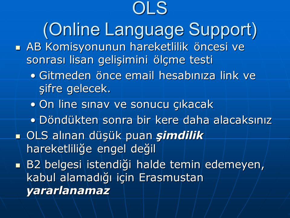 OLS (Online Language Support) AB Komisyonunun hareketlilik öncesi ve sonrası lisan gelişimini ölçme testi AB Komisyonunun hareketlilik öncesi ve sonrası lisan gelişimini ölçme testi Gitmeden önce email hesabınıza link ve şifre gelecek.Gitmeden önce email hesabınıza link ve şifre gelecek.