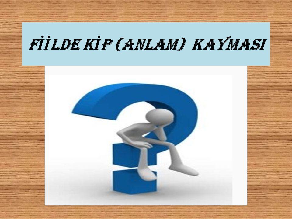 F İİ LDE K İ P (ANLAM) KAYMASI