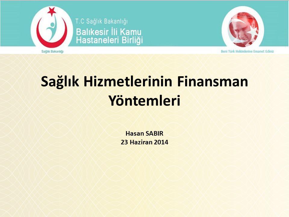 Balıkesir KHB Mali Hizmetler Sağlık Hizmetlerinin Finansman Yöntemleri Hasan SABIR 23 Haziran 2014