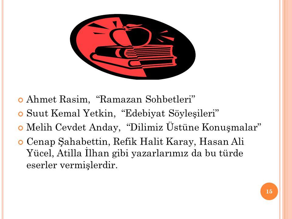 """Ahmet Rasim, """"Ramazan Sohbetleri"""" Suut Kemal Yetkin, """"Edebiyat Söyleşileri"""" Melih Cevdet Anday, """"Dilimiz Üstüne Konuşmalar"""" Cenap Şahabettin, Refik Ha"""