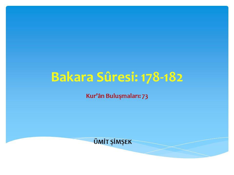 Bakara Sûresi: 178-182 Kur'ân Buluşmaları: 73 ÜMİT ŞİMŞEK