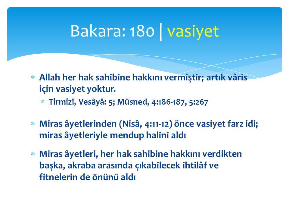  Allah her hak sahibine hakkını vermiştir; artık vâris için vasiyet yoktur.